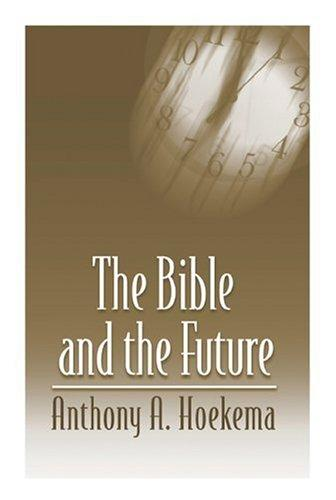 Bible and the Future by Hoekema, Anthony A.