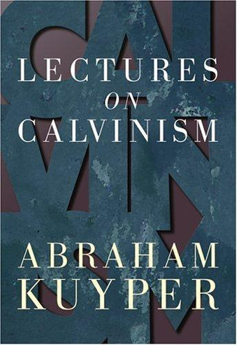 Lectures on Calvinism by Kuyper, Abraham