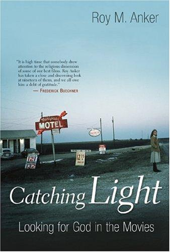 Catching Light: Looking for God in the Movies by Anker, Roy M.