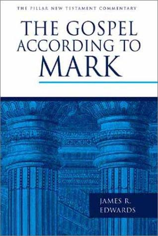 Gospel according to Mark, The (Pillar NTC) by Edwards, James R.