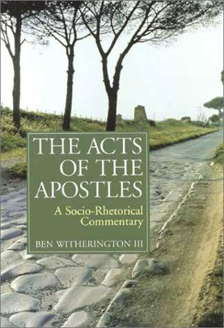 Acts of the Apostles: A Socio-Rhetorical Commentary by Witherington, Ben III