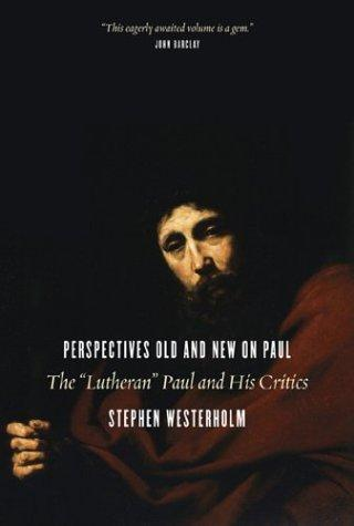 Perspectives Old and New on Paul: The Lutheran Paul and His Critics by Westerholm, Stephen