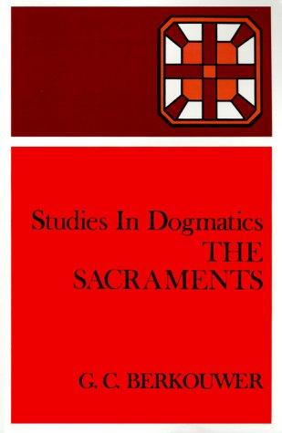 Studies in Dogmatics: The Sacraments by Berkouwer, G. C.