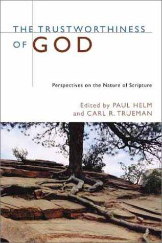 Trustworthiness of God:Perspectives on the Nature of Scripture`,The by Helm, Paul