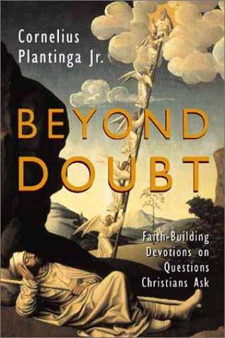 Beyond Doubt:Faith-Building Devotions on Questions Christians Ask by Plantinga, Cornelius