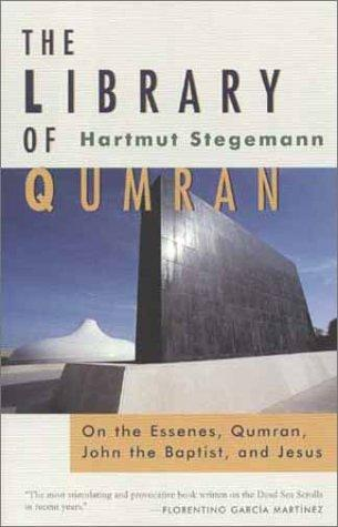 The library of Qumran, on the Essenes, Qumran, John the Baptist, and Jesus by Hartmut Stegemann
