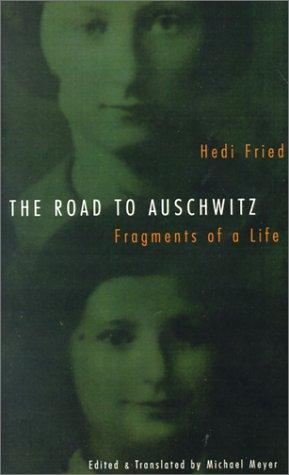 The road to Auschwitz by Hedi Fried