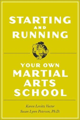 Starting and Running Your Own Martial Arts School by Susan Lynn Peterson, Karen Levitz Vactor