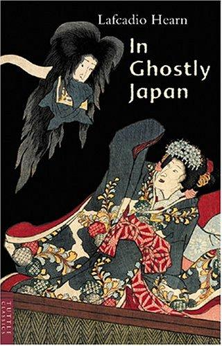 In Ghostly Japan (Classics of Japanese Literature) by Lafcadio Hearn
