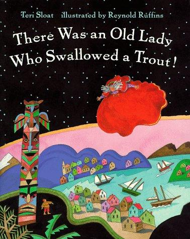 There Was an Old Lady Who Swallowed a Trout by Teri Sloat