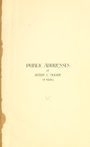 Public addresses of Avery C. Moore of Idaho by Avery C. Moore