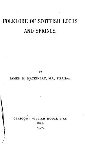 Folklore of Scottish lochs and springs by James M. Mackinlay