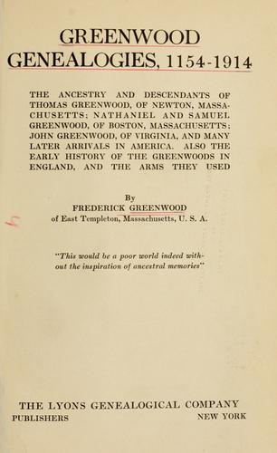 Greenwood genealogies, 1154-1914 by Greenwood, Frederick