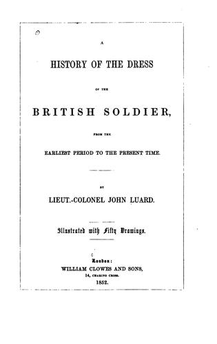 A history of the dress of the British soldier by John Luard