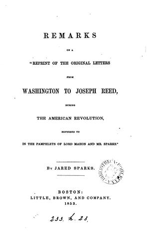"Remarks on a ""Reprint of the original letters from Washington to Joseph Reed by Jared Sparks"