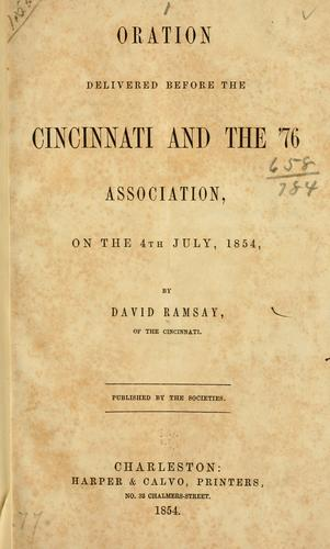 Oration delivered before the Cincinnati and the '76 association, on the 4th of July, 1854 by David Ramsay