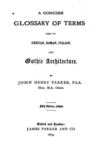 A concise glossary of terms used in Grecian, Roman, Italian, and Gothic architecture.