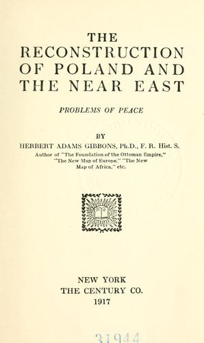 The reconstruction of Poland and the Near East by Gibbons, Herbert Adams