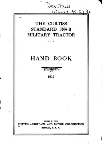 The Curtiss standard JN4-B military tractor hand book,1917 by Curtiss Aeroplane and Motor Corporation., Curtiss Aeroplane and Motor Corporation
