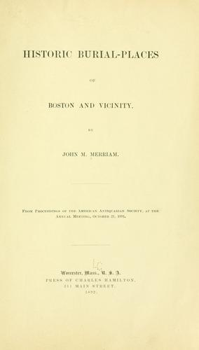 Historic burial-places of Boston and vicinity by John M. Merriam