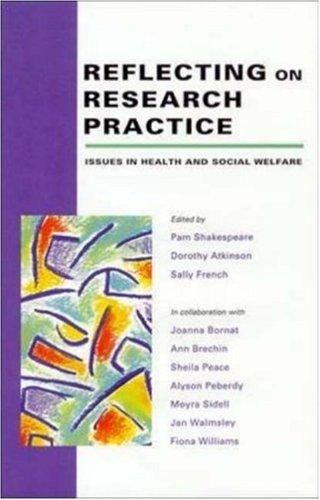 Reflecting on research practice by edited by Pam Shakespeare, Dorothy Atkinson, and Sally French in collaboration with Joanna Bornat ... [et al.].