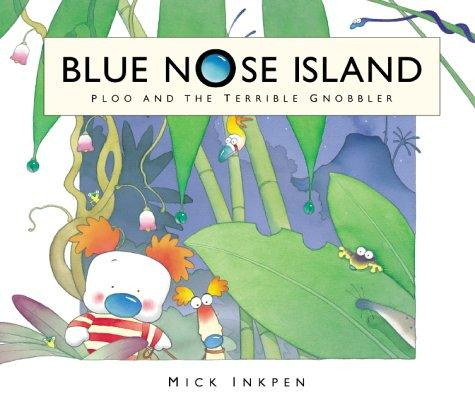Ploo and the Terrible Gnobbler (Blue Nose Island) by Mick Inkpen