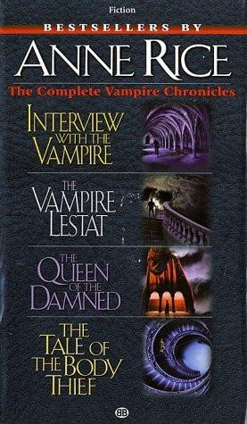 Complete Vampire Chronicles (Interview with the Vampire, The Vampire Lestat, The Queen of the Damned, The Tale of the body Thief) by Anne Rice